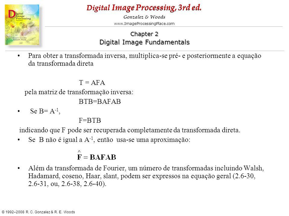 Para obter a transformada inversa, multiplica-se pré- e posteriormente a equação da transformada direta