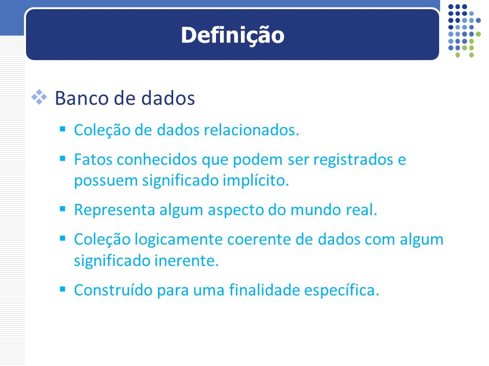 Definição Banco de dados Coleção de dados relacionados.