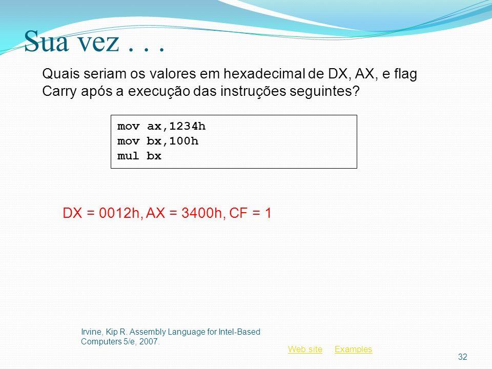 Sua vez . . . Quais seriam os valores em hexadecimal de DX, AX, e flag Carry após a execução das instruções seguintes