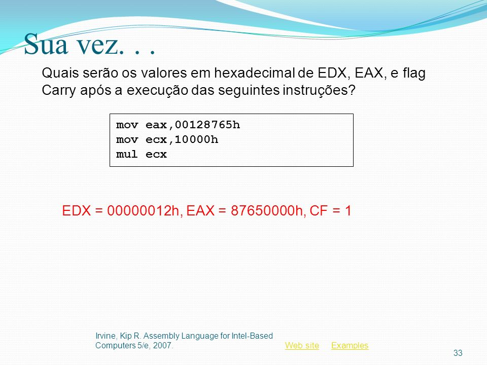 Sua vez. . . Quais serão os valores em hexadecimal de EDX, EAX, e flag Carry após a execução das seguintes instruções