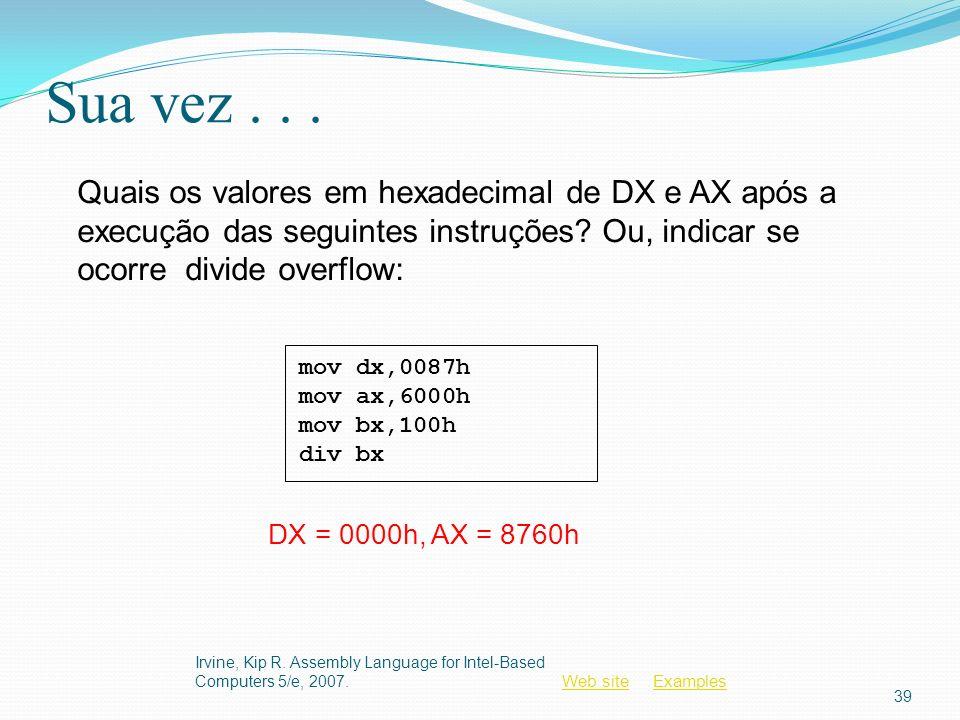 Sua vez . . . Quais os valores em hexadecimal de DX e AX após a execução das seguintes instruções Ou, indicar se ocorre divide overflow: