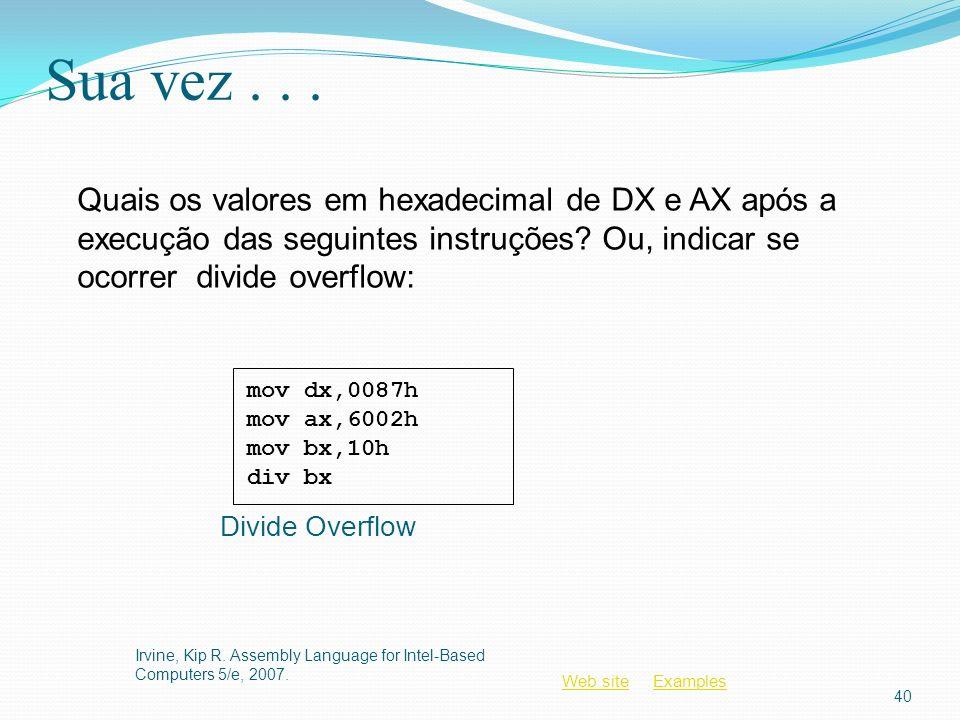 Sua vez . . . Quais os valores em hexadecimal de DX e AX após a execução das seguintes instruções Ou, indicar se ocorrer divide overflow: