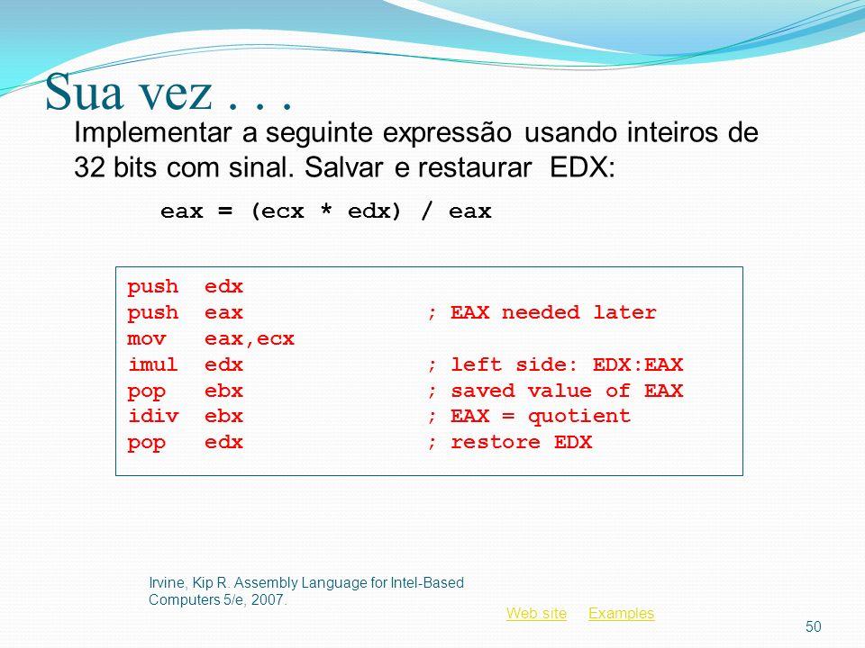 Sua vez . . . Implementar a seguinte expressão usando inteiros de 32 bits com sinal. Salvar e restaurar EDX: