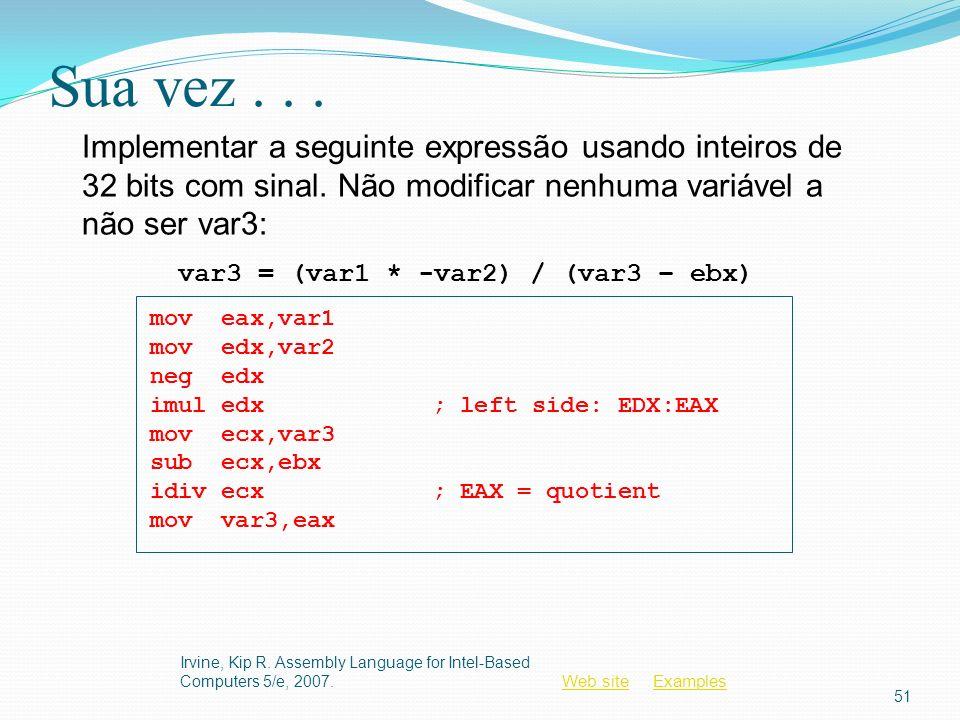 Sua vez . . . Implementar a seguinte expressão usando inteiros de 32 bits com sinal. Não modificar nenhuma variável a não ser var3: