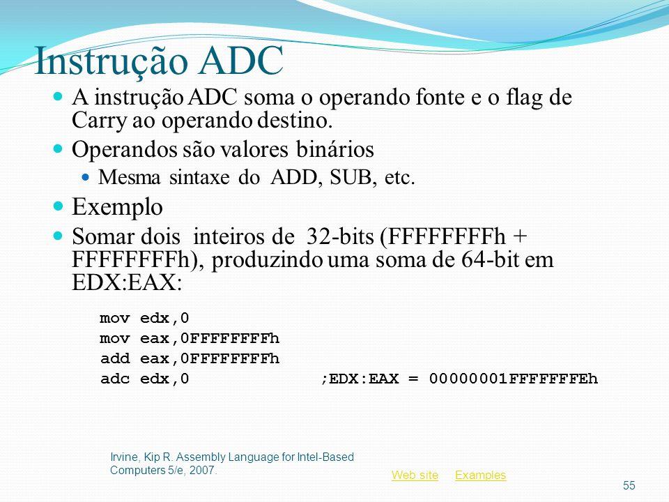 Instrução ADC A instrução ADC soma o operando fonte e o flag de Carry ao operando destino. Operandos são valores binários.