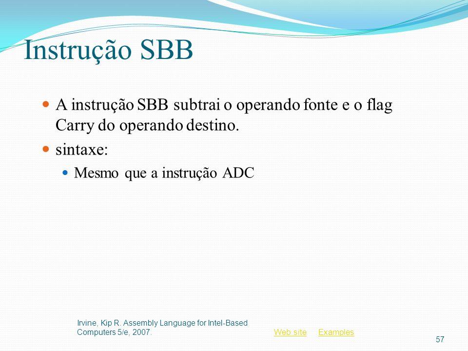 Instrução SBB A instrução SBB subtrai o operando fonte e o flag Carry do operando destino. sintaxe: