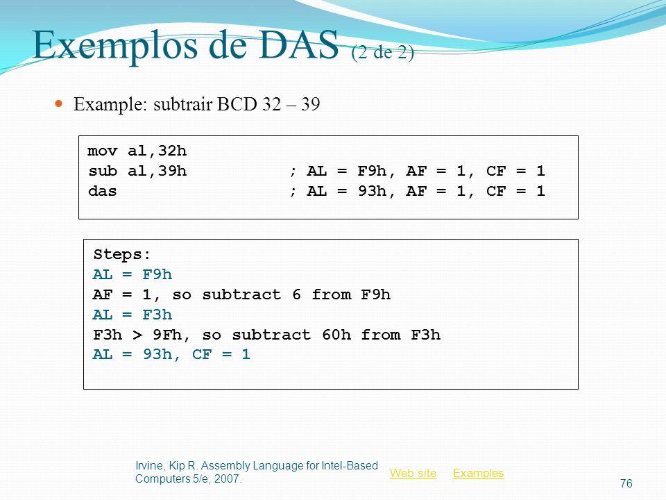 Exemplos de DAS (2 de 2) Example: subtrair BCD 32 – 39 mov al,32h