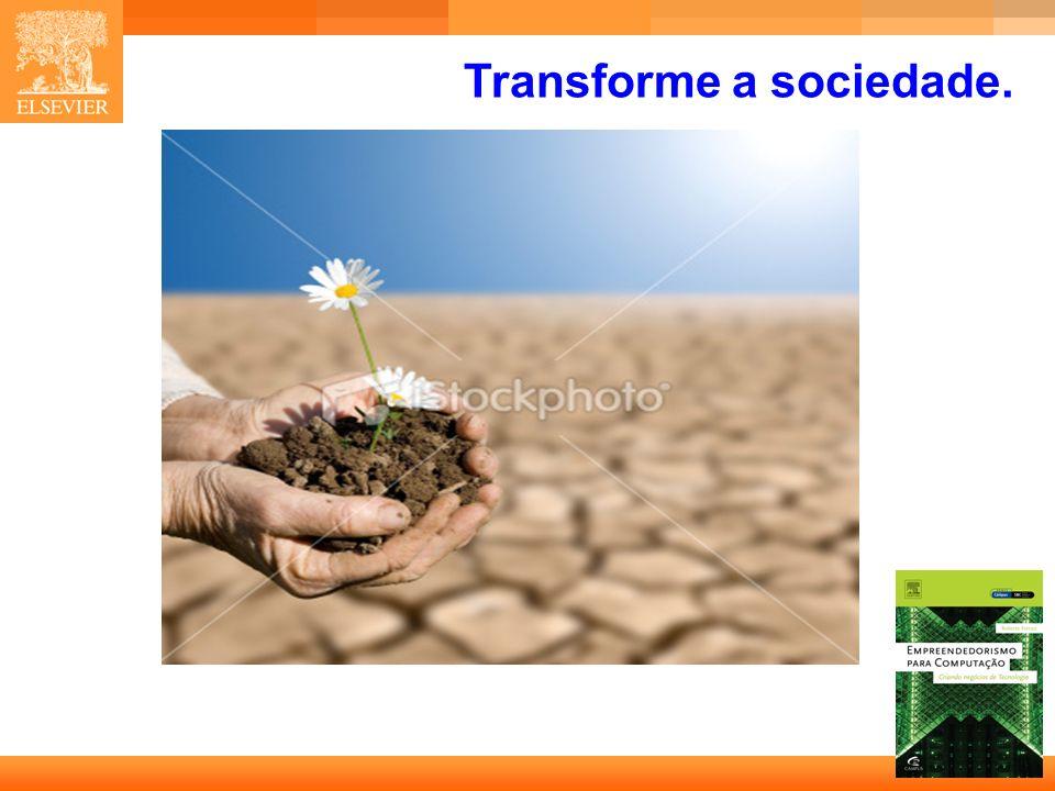 Transforme a sociedade.