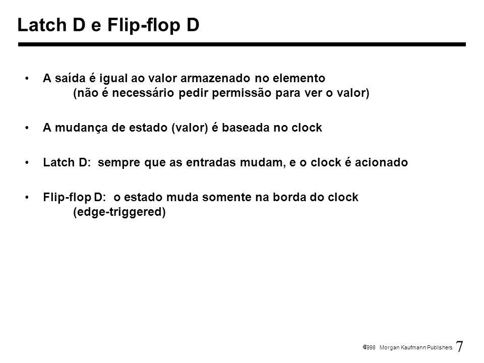 Latch D e Flip-flop D A saída é igual ao valor armazenado no elemento (não é necessário pedir permissão para ver o valor)