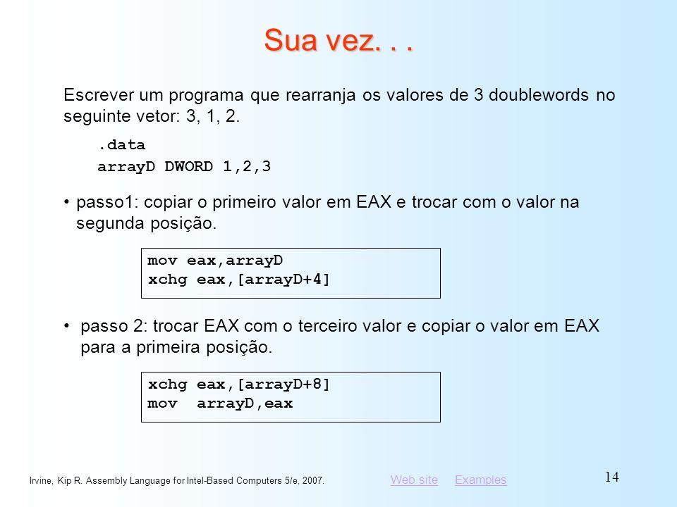 Sua vez. . . Escrever um programa que rearranja os valores de 3 doublewords no seguinte vetor: 3, 1, 2.