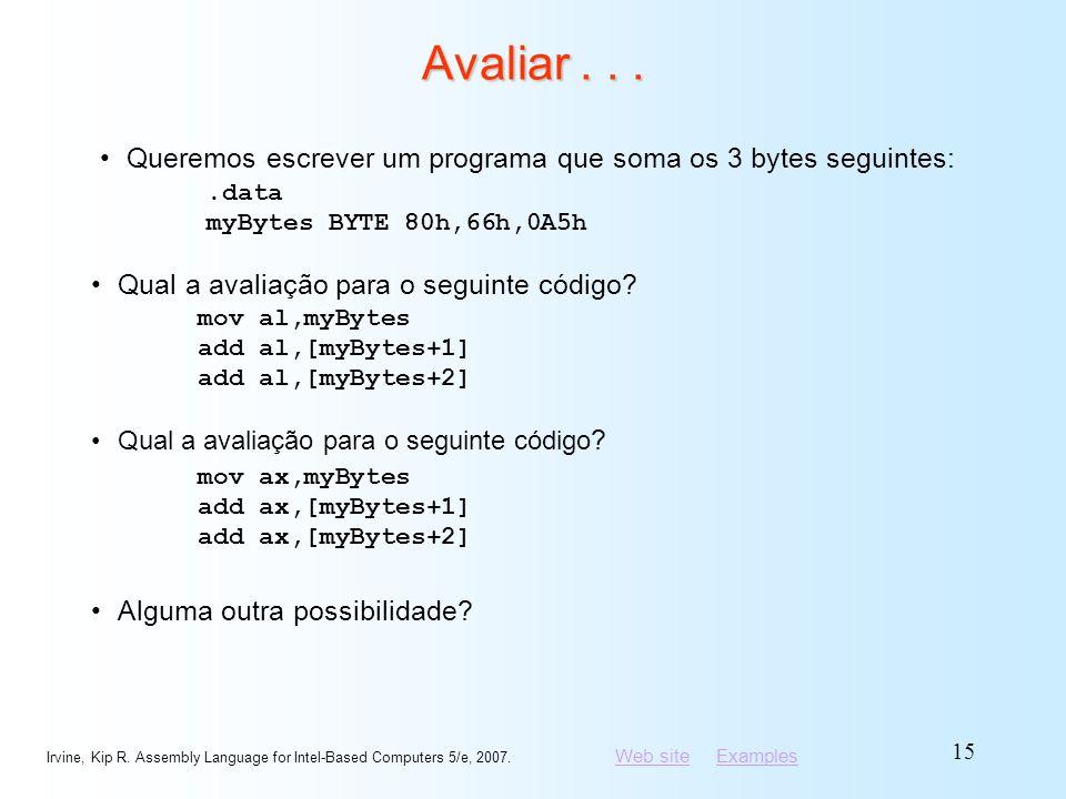 Avaliar . . . Queremos escrever um programa que soma os 3 bytes seguintes: .data. myBytes BYTE 80h,66h,0A5h.