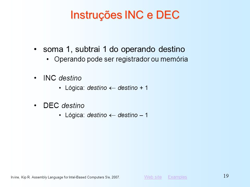 Instruções INC e DEC soma 1, subtrai 1 do operando destino INC destino