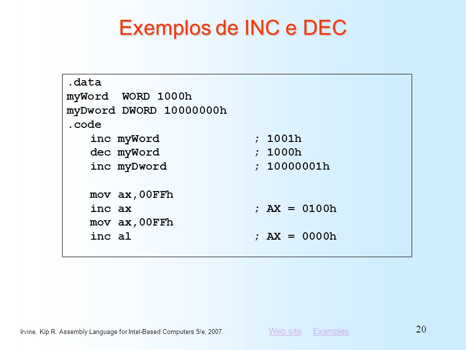 Exemplos de INC e DEC .data myWord WORD 1000h myDword DWORD 10000000h
