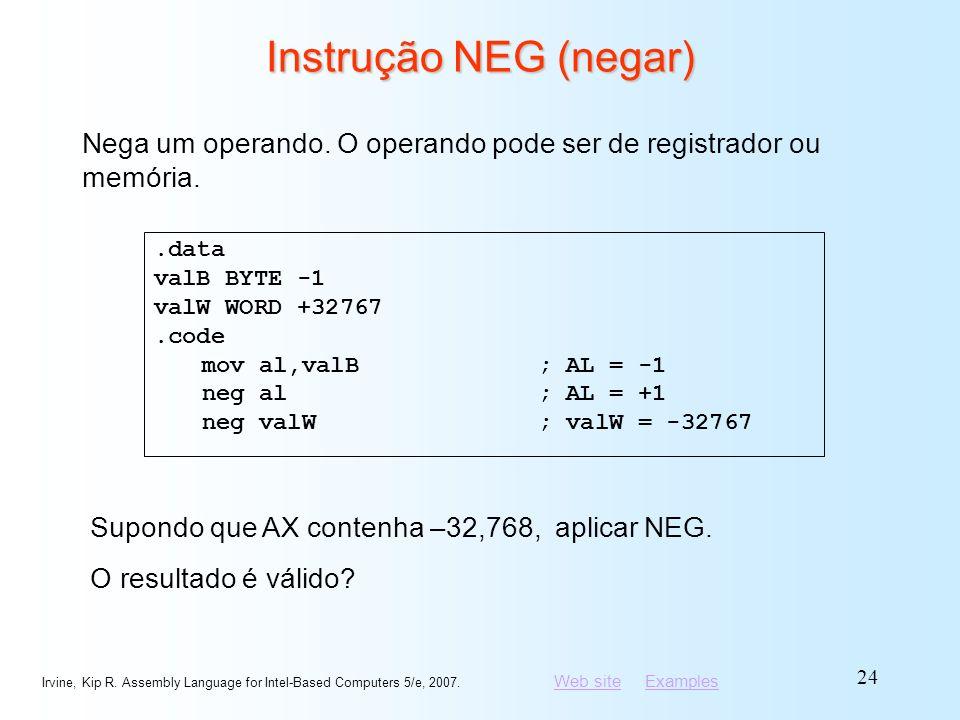 Instrução NEG (negar) Nega um operando. O operando pode ser de registrador ou memória. .data. valB BYTE -1.