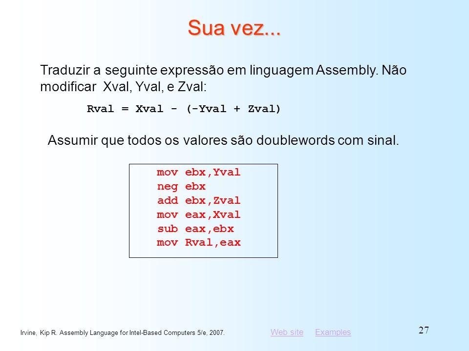 Sua vez... Traduzir a seguinte expressão em linguagem Assembly. Não modificar Xval, Yval, e Zval: Rval = Xval - (-Yval + Zval)
