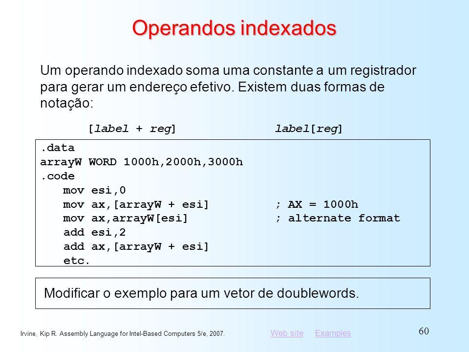 Operandos indexados Um operando indexado soma uma constante a um registrador para gerar um endereço efetivo. Existem duas formas de notação: