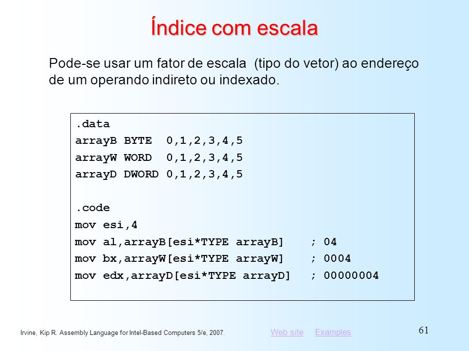 Índice com escala Pode-se usar um fator de escala (tipo do vetor) ao endereço de um operando indireto ou indexado.