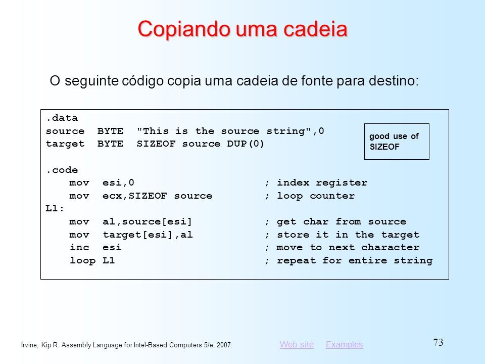 Copiando uma cadeia O seguinte código copia uma cadeia de fonte para destino: .data. source BYTE This is the source string ,0.
