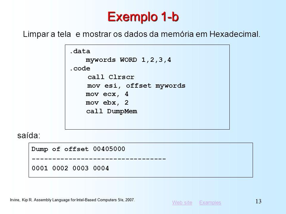 Exemplo 1-b Limpar a tela e mostrar os dados da memória em Hexadecimal. .data. mywords WORD 1,2,3,4.