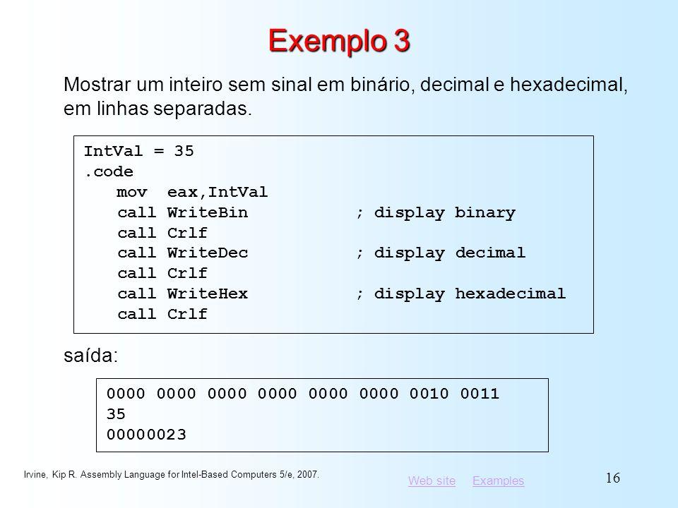 Exemplo 3 Mostrar um inteiro sem sinal em binário, decimal e hexadecimal, em linhas separadas. IntVal = 35.
