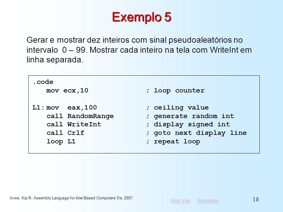 Exemplo 5 Gerar e mostrar dez inteiros com sinal pseudoaleatórios no intervalo 0 – 99. Mostrar cada inteiro na tela com WriteInt em linha separada.