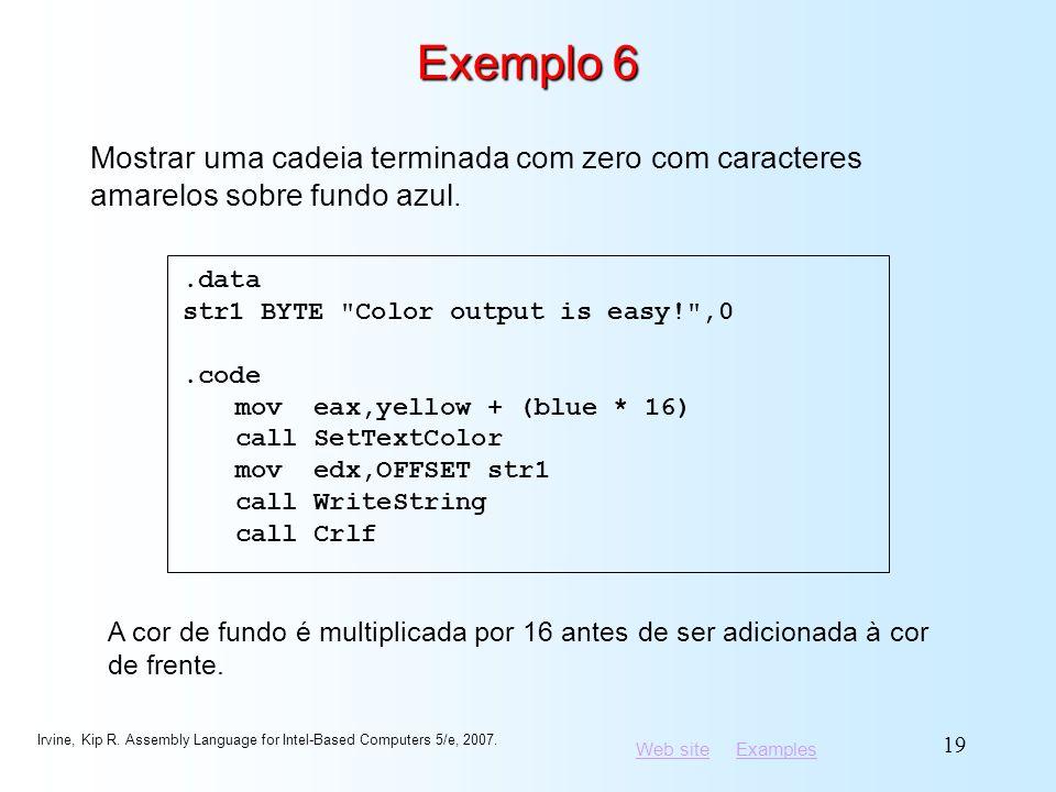 Exemplo 6 Mostrar uma cadeia terminada com zero com caracteres amarelos sobre fundo azul. .data. str1 BYTE Color output is easy! ,0.