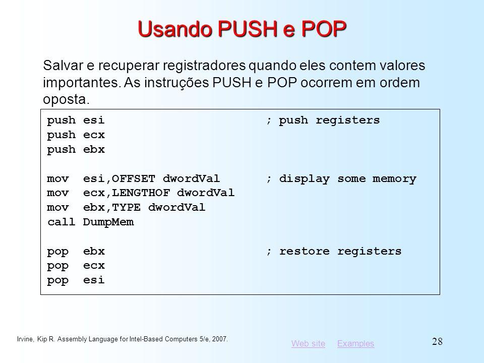 Usando PUSH e POP Salvar e recuperar registradores quando eles contem valores importantes. As instruções PUSH e POP ocorrem em ordem oposta.