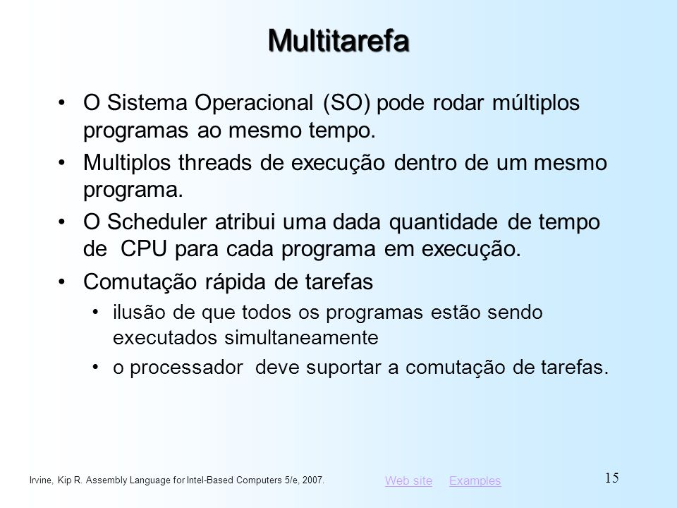 Multitarefa O Sistema Operacional (SO) pode rodar múltiplos programas ao mesmo tempo. Multiplos threads de execução dentro de um mesmo programa.