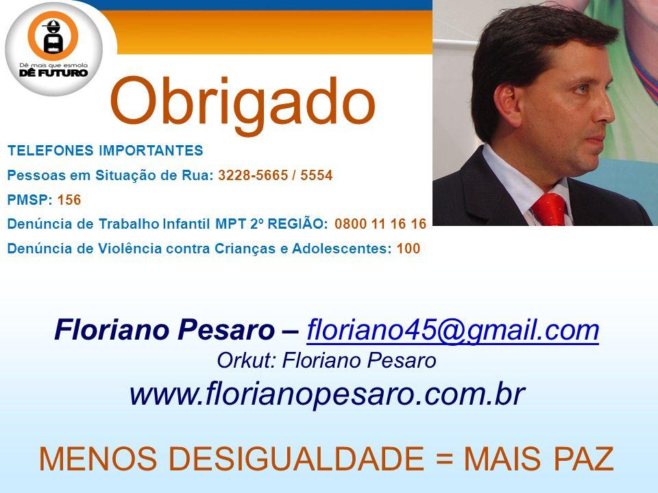 Obrigado www.florianopesaro.com.br MENOS DESIGUALDADE = MAIS PAZ