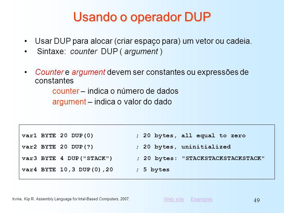 Usando o operador DUP Usar DUP para alocar (criar espaço para) um vetor ou cadeia. Sintaxe: counter DUP ( argument )