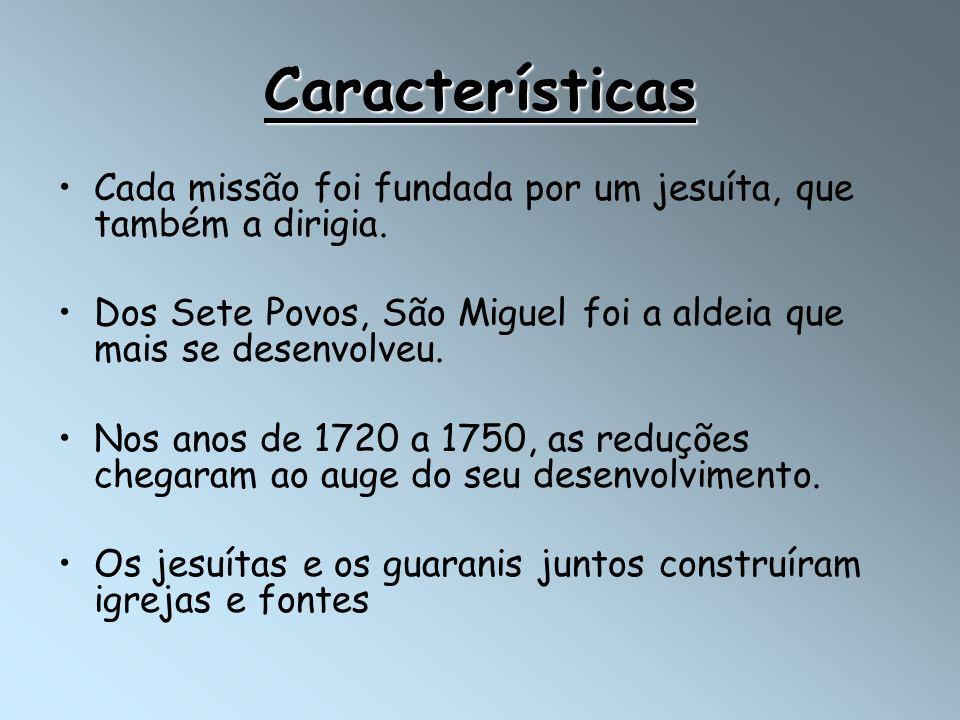 Características Cada missão foi fundada por um jesuíta, que também a dirigia. Dos Sete Povos, São Miguel foi a aldeia que mais se desenvolveu.