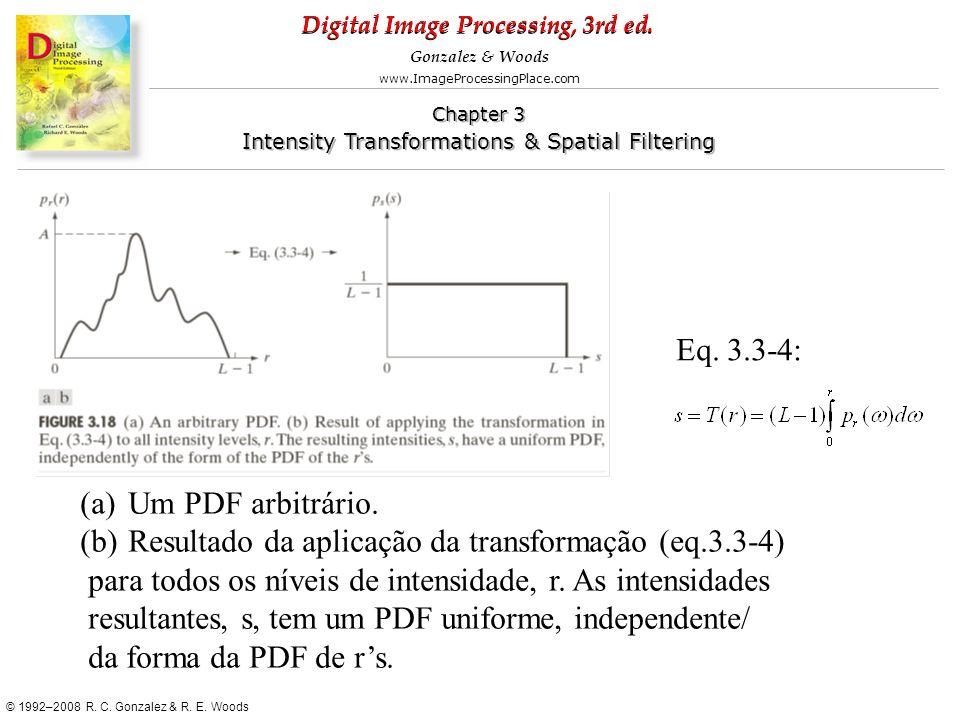 Eq. 3.3-4: Um PDF arbitrário. Resultado da aplicação da transformação (eq.3.3-4) para todos os níveis de intensidade, r. As intensidades.