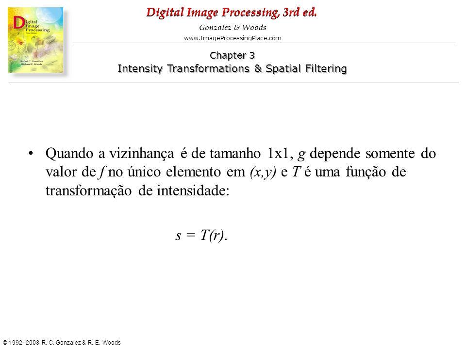 Quando a vizinhança é de tamanho 1x1, g depende somente do valor de f no único elemento em (x,y) e T é uma função de transformação de intensidade: