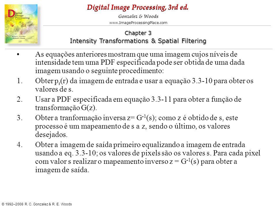 As equações anteriores mostram que uma imagem cujos níveis de intensidade tem uma PDF especificada pode ser obtida de uma dada imagem usando o seguinte procedimento: