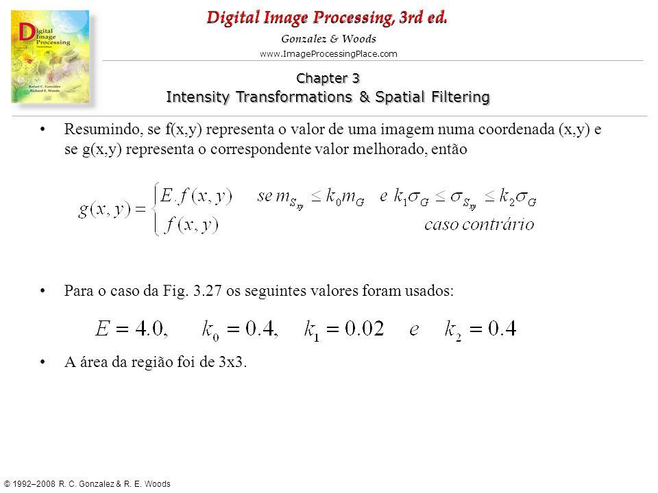 Resumindo, se f(x,y) representa o valor de uma imagem numa coordenada (x,y) e se g(x,y) representa o correspondente valor melhorado, então