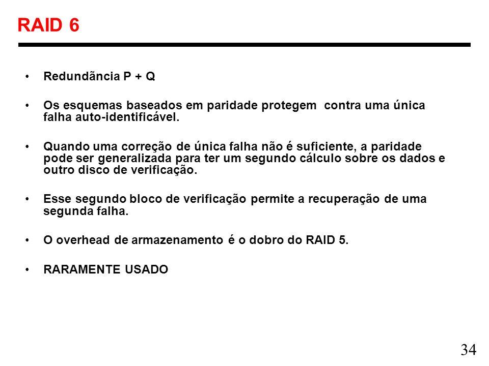 RAID 6 Redundãncia P + Q. Os esquemas baseados em paridade protegem contra uma única falha auto-identificável.