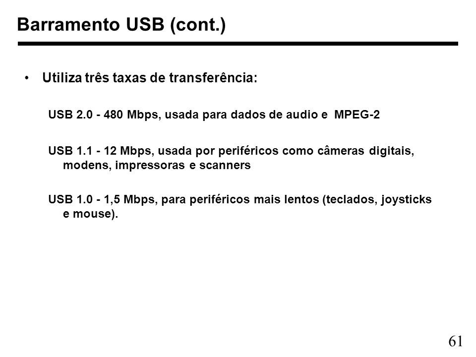 Barramento USB (cont.) Utiliza três taxas de transferência: