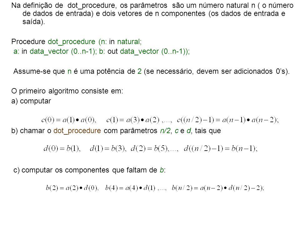 Na definição de dot_procedure, os parâmetros são um número natural n ( o número de dados de entrada) e dois vetores de n componentes (os dados de entrada e saída).