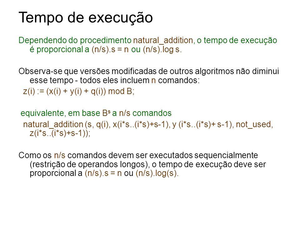Tempo de execução Dependendo do procedimento natural_addition, o tempo de execução é proporcional a (n/s).s = n ou (n/s).log s.