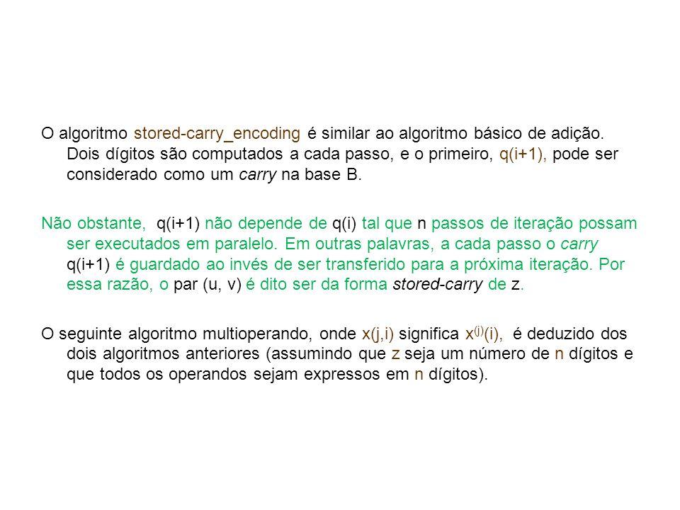 O algoritmo stored-carry_encoding é similar ao algoritmo básico de adição. Dois dígitos são computados a cada passo, e o primeiro, q(i+1), pode ser considerado como um carry na base B.