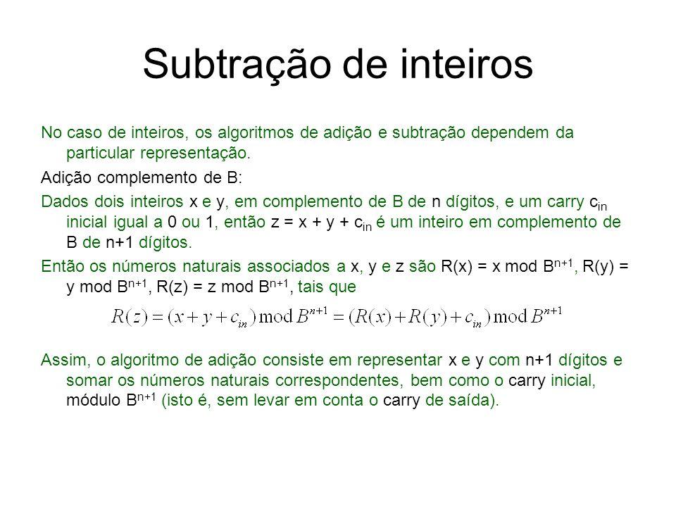 Subtração de inteiros No caso de inteiros, os algoritmos de adição e subtração dependem da particular representação.