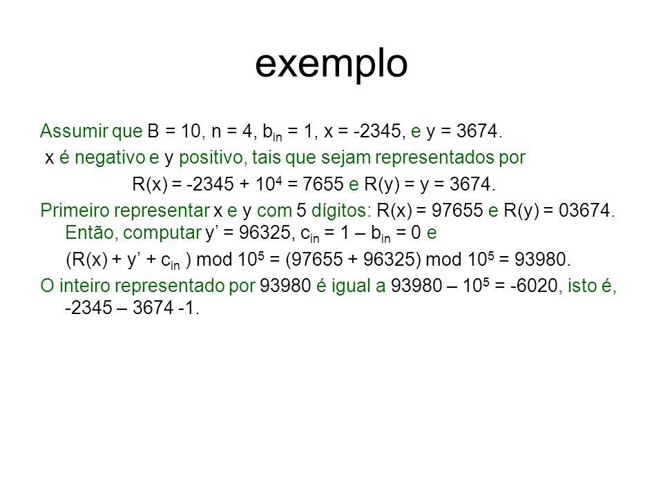 exemplo Assumir que B = 10, n = 4, bin = 1, x = -2345, e y = 3674.