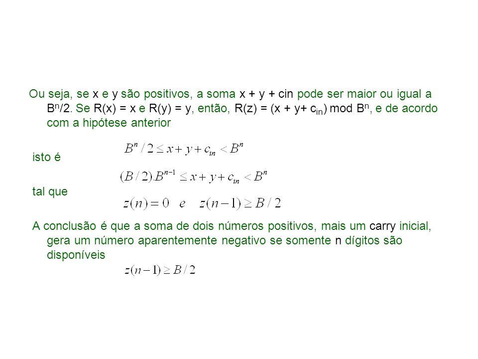 Ou seja, se x e y são positivos, a soma x + y + cin pode ser maior ou igual a Bn/2. Se R(x) = x e R(y) = y, então, R(z) = (x + y+ cin) mod Bn, e de acordo com a hipótese anterior