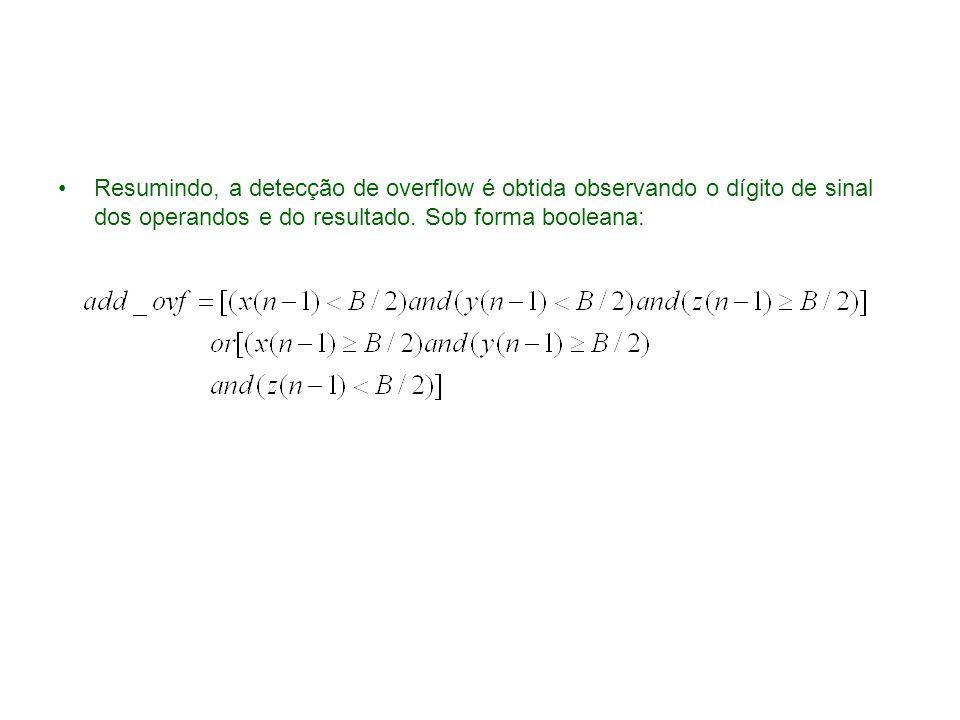 Resumindo, a detecção de overflow é obtida observando o dígito de sinal dos operandos e do resultado.