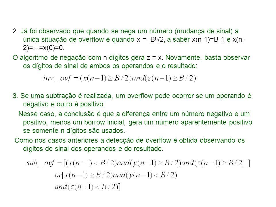 2. Já foi observado que quando se nega um número (mudança de sinal) a única situação de overflow é quando x = -Bn/2, a saber x(n-1)=B-1 e x(n-2)=...=x(0)=0.