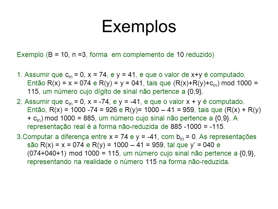 Exemplos Exemplo (B = 10, n =3, forma em complemento de 10 reduzido)