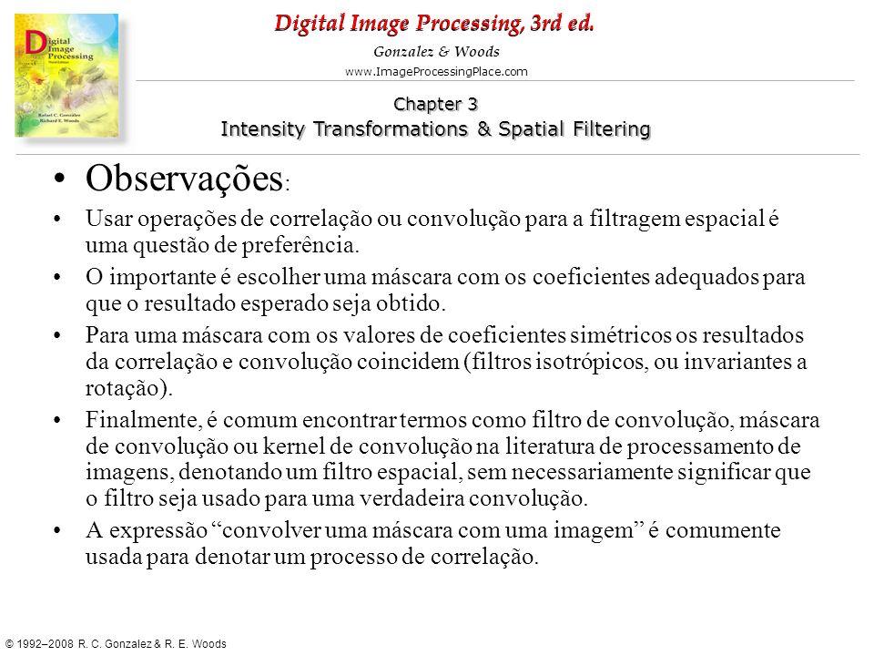 Observações: Usar operações de correlação ou convolução para a filtragem espacial é uma questão de preferência.