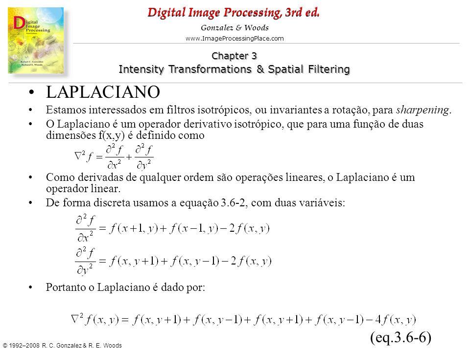 LAPLACIANO Estamos interessados em filtros isotrópicos, ou invariantes a rotação, para sharpening.