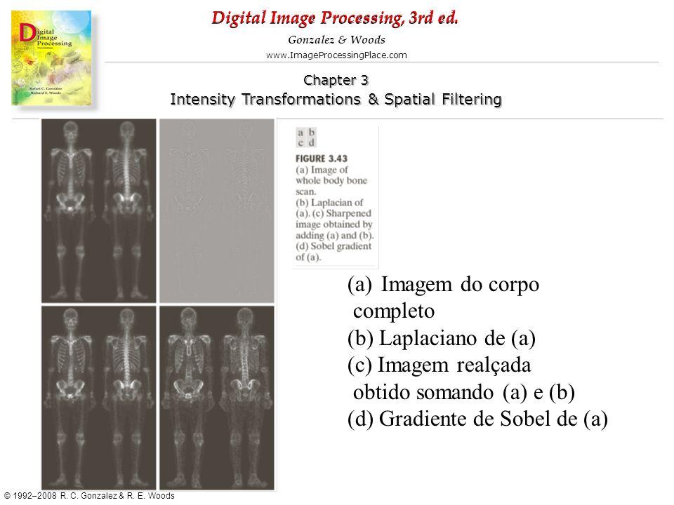 Imagem do corpo completo. (b) Laplaciano de (a) (c) Imagem realçada.