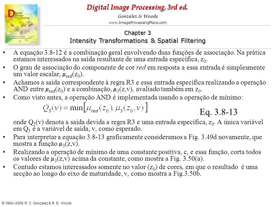 A equação 3.8-12 é a combinação geral envolvendo duas funções de associação. Na prática estamos interessados na saída resultante de uma entrada específica, z0.